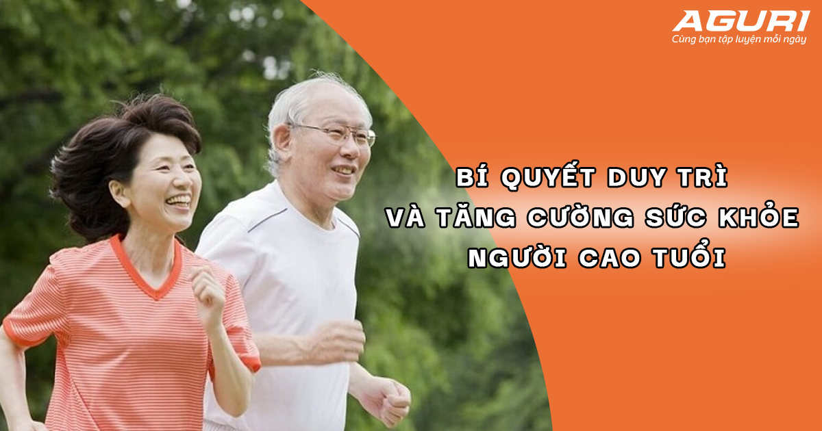 bí quyết duy trì sức khỏe và tăng cường sức khỏe người cao tuổi